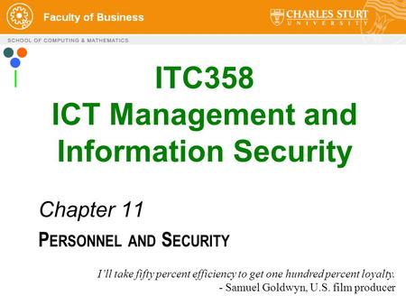 1 ITC358 ICT Management and Information Security Chapter 11 P ERSONNEL AND S ECURITY I'll take fifty percent efficiency to get one hundred percent loyalty.