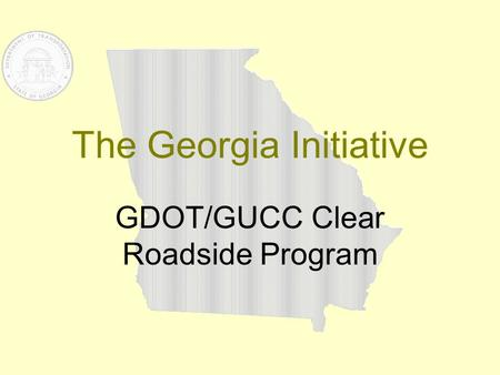 The Georgia Initiative GDOT/GUCC Clear Roadside Program.