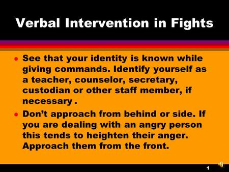 Verbal Intervention in Fights See that your identity is known while giving commands. Identify yourself as a teacher, counselor, secretary, custodian or.