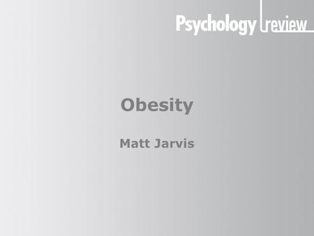 Obesity Matt Jarvis. Obesity Why is obesity a concern? Obesity is an excess of body fat that is associated with risks to health. It is associated with.