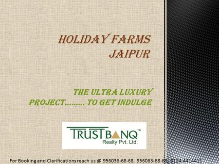 The ultra luxury project……… to get indulge HOLIDAY FARMS Jaipur For Booking and Clarifications reach 956036-68-68, 956063-68-68, 0124-4414411.