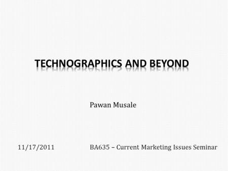 Pawan Musale 11/17/2011BA635 – Current Marketing Issues Seminar.