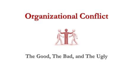 The Good, The Bad, and The Ugly Organizational Conflict.