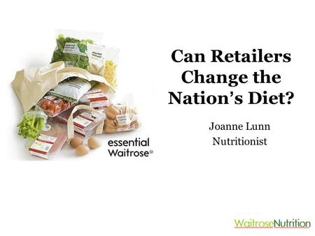 Joanne Lunn Nutritionist Can Retailers Change the Nation ' s Diet?