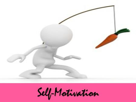 Self-Motivation. Objective Explain What is Motivation Explain What is Self-Motivation Describe the Importance of Self Motivation Explain the Steps to.