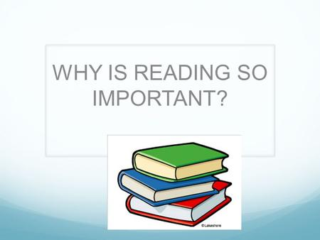 WHY IS READING SO IMPORTANT?. Some people love to read and others really dislike it. Some people find it easy, others find it difficult. No matter how.