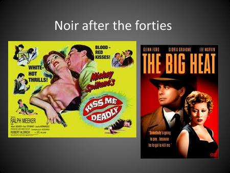 Noir after the forties. Context of forties Disillusionment with American Dream – depression, war, etc Gender issues Hays code German and Eastern European.