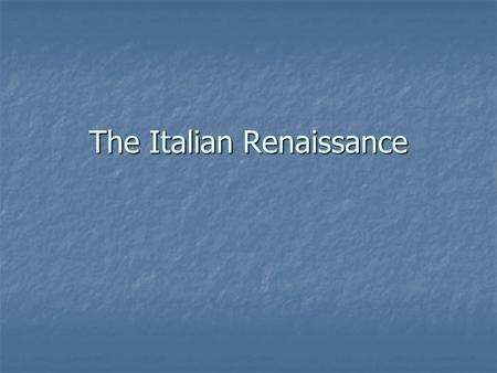 The Italian Renaissance. I. Why in Italy at this Time? Revival of Commerce and Town Building was more intense in Italy Revival of Commerce and Town Building.