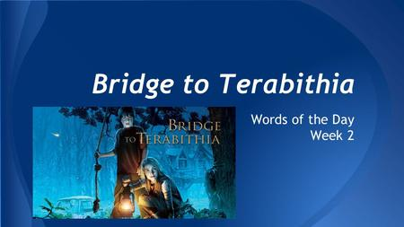 Bridge to Terabithia Words of the Day Week 2. noun; a persistent attempt to gain something The siege on the enemy's fort lasted for 2 months. siege.