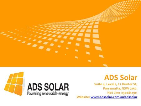 ADS Solar Suite 4, Level 1, 27 Hunter St, Parramatta, NSW 2150. Hot Line :1300812911 Website: www.adssolar.com.au/adssolarwww.adssolar.com.au/adssolar.