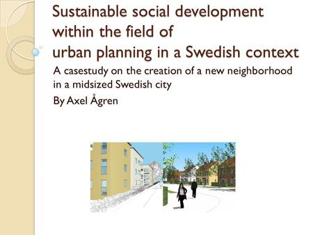 Sustainable social development within the field of urban planning in a Swedish context A casestudy on the creation of a new neighborhood in a midsized.