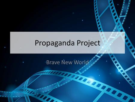 Propaganda Project Brave New World.