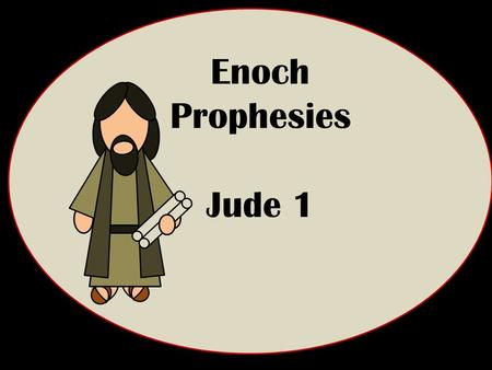 "Enoch Prophesies Jude 1. ""And Enoch also, the seventh from Adam, prophesied of these, saying, Behold, the Lord cometh with ten thousands of his saints,"""