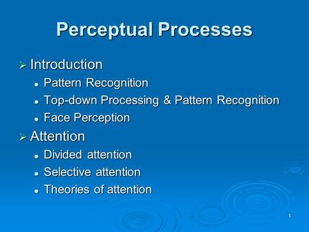 1 Perceptual Processes  Introduction Pattern Recognition Pattern Recognition Top-down Processing & Pattern Recognition Top-down Processing & Pattern Recognition.