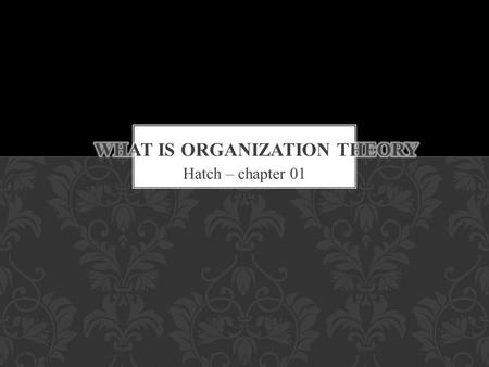Hatch – chapter 01. Theorist : a holder or inventor of a theory or theories Theorize: evolve or indulge in theories Theory OXFORD DICTIONARY.