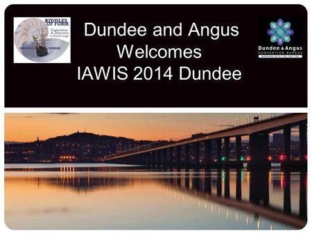 Dundee and Angus Welcomes IAWIS 2014 Dundee. your passport to exclusive offers Welcome to Dundee and Angus While you are here...... take advantage of.