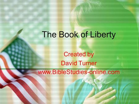The Book of Liberty Created by David Turner www.BibleStudies-online.com.