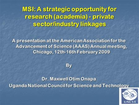 MSI: A strategic opportunity for research (academia) - private sector/industry linkages A presentation at the American Association for the Advancement.