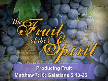 "Producing Fruit Matthew 7:18; Galatians 5:13-25. Matthew 7:15-20 ""Watch out for false prophets. They come to you in sheep's clothing, but inwardly they."