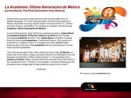 La Academia: Última Generación de México (La Academia: The Final Generation from Mexico) The reunion of top La Academia stars Azteca América proudly brings.
