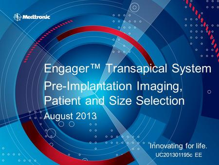 Engager™ Transapical System Pre-Implantation Imaging, Patient and Size Selection August 2013 Innovating for life. UC201301195c EE.