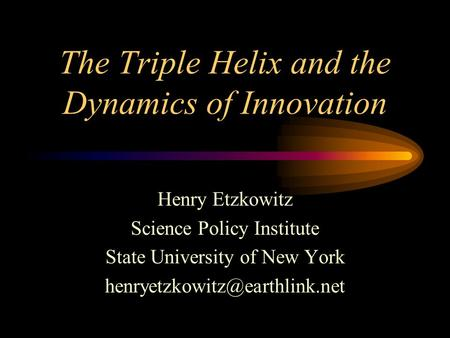 The Triple Helix and the Dynamics of Innovation Henry Etzkowitz Science Policy Institute State University of New York