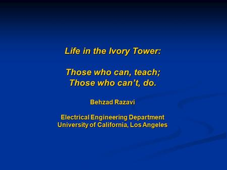 Life in the Ivory Tower: Those who can, teach; Those who can't, do
