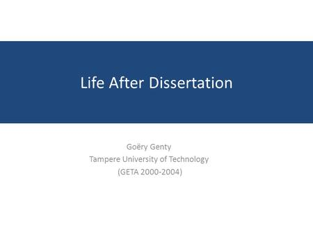 Life After Dissertation Goëry Genty Tampere University of Technology (GETA 2000-2004)