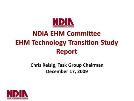 Chris Reisig, Task Group Chairman December 17, 2009 NDIA EHM Committee EHM Technology Transition Study Report.