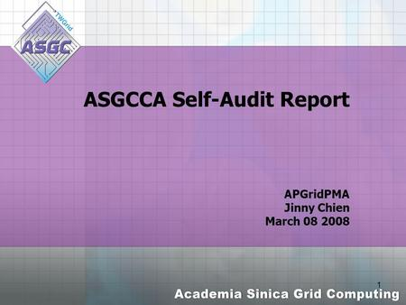 1 ASGCCA Self-Audit Report APGridPMA Jinny Chien March 08 2008.