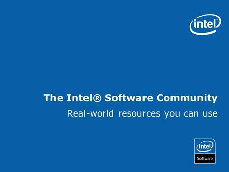The Intel® Software Community Real-world resources you can use.