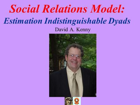 Social Relations Model: Estimation Indistinguishable Dyads David A. Kenny.