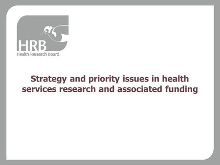 Strategy and priority issues in health services research and associated funding.