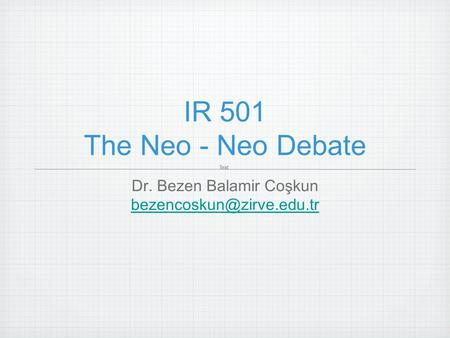 IR 501 The Neo - Neo Debate Dr. Bezen Balamir Coşkun Text.
