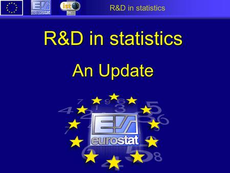 R&D in statistics An Update. R&D in statistics DOSIS 1998 1999 2000 2001 2002 2003 SUP.COM 5th Framework Programme 1st Call Tools & Methods Applications.