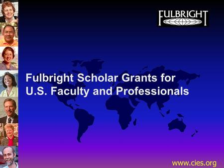 Www.cies.org Fulbright Scholar Grants for U.S. Faculty and Professionals.