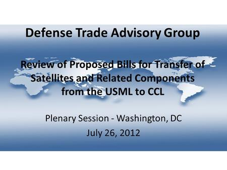 Defense Trade Advisory Group Review of Proposed Bills for Transfer of Satellites and Related Components from the USML to CCL Plenary Session - Washington,