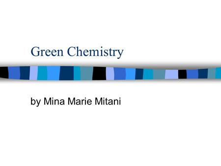 Green Chemistry by Mina Marie Mitani. Topics of Discussion n Environmental Movement n Green Chemistry n Importance n Areas of Research n Programs and.