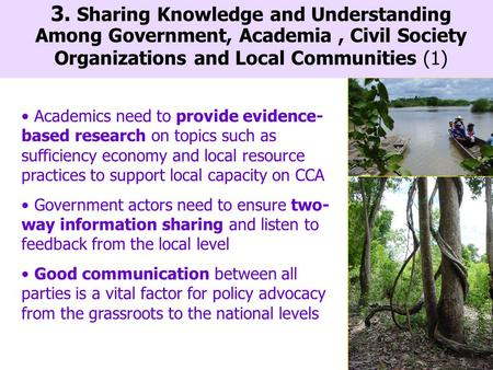 Academics need to provide evidence- based research on topics such as sufficiency economy and local resource practices to support local capacity on CCA.