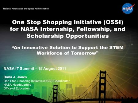 "One Stop Shopping Initiative (OSSI) for NASA Internship, Fellowship, and Scholarship Opportunities ""An Innovative Solution to Support the STEM Workforce."