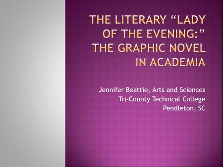 Jennifer Beattie, Arts and Sciences Tri-County Technical College Pendleton, SC.