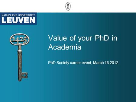 Value of your PhD in Academia PhD Society career event, March 16 2012.