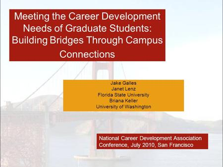 Meeting the Career Development Needs of Graduate Students: Building Bridges Through Campus Connections Jake Galles Janet Lenz Florida State University.
