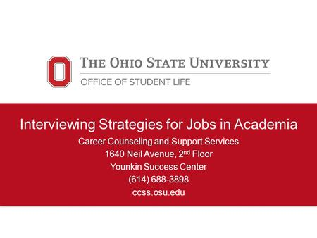 Interviewing Strategies for Jobs in Academia Career Counseling and Support Services 1640 Neil Avenue, 2 nd Floor Younkin Success Center (614) 688-3898.