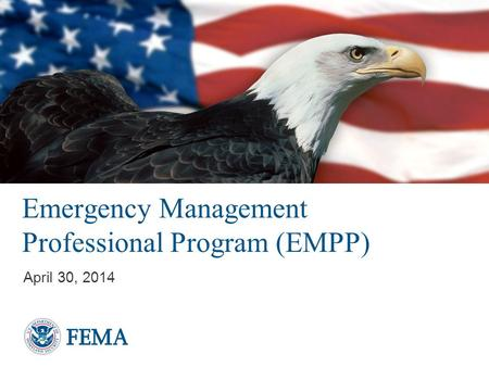 Presenter's Name/Title April 29, 2014 Emergency Management Professional Program (EMPP) April 30, 2014.