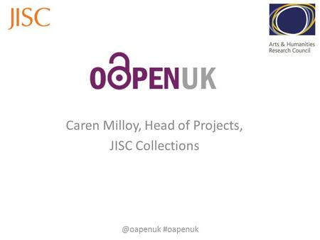 Caren Milloy, Head of Projects, JISC #oapenuk.