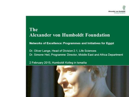 The Alexander von Humboldt Foundation Networks of Excellence: Programmes and Initiatives for Egypt Dr. Oliver Lange, Head of Division 2.1, Life Sciences.