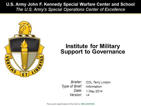 U.S. Army John F. Kennedy Special Warfare Center and School The U.S. Army's Special Operations Center of Excellence The overall classification of this.