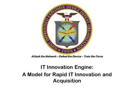 Attack the Network – Defeat the Device – Train the Force IT Innovation Engine: A Model for Rapid IT Innovation and Acquisition.