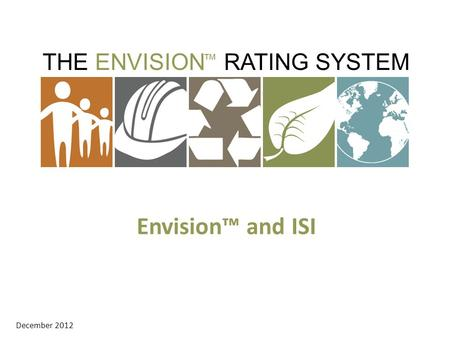 THE ENVISION RATING SYSTEM ™ December 2012 Envision™ and ISI.